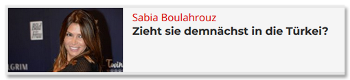Sabia Boulahrouz - Zieht sie demnächst in die Türkei?