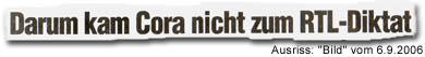 """""""Darum kam Cora nicht zum RTL-Diktat"""" (""""Bild""""-Antwort vom 6.9.2006)"""
