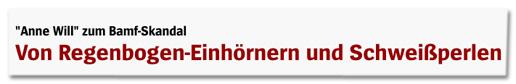Screenshot Spiegel Online - Anne Will zum Bamf-Skandal - Von Regenbogen-Einhörnern und Schweißperlen