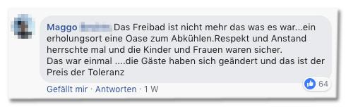 Screenshot eines Facebook-Kommentars - Das Freibad ist nicht mehr das was es war...ein erholungsort eine Oase zum Abkühlen.Respekt und Anstand herrschte mal und die Kinder und Frauen waren sicher. Das war einmal ....die Gäste haben sich geändert und das ist der Preis der Toleranz