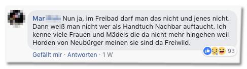 Screenshot eines Facebook-Kommentars - Nun ja, im Freibad darf man das nicht und jenes nicht. Dann weiß man nicht wer als Handtuch Nachbar auftaucht. Ich kenne viele Frauen und Mädels die da nicht mehr hingehen weil Horden von Neubürger meinen sie sind da Freiwild.
