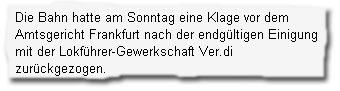 """""""Die Bahn hatte am Sonntag eine Klage vor dem Amtsgericht Frankfurt nach der endgültigen Einigung mit der Lokführer-Gewerkschaft Ver.di zurückgezogen."""""""