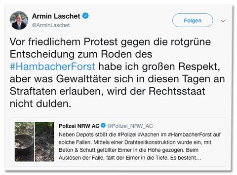 Screenshot eines Tweets von NRW-Ministerpräsident Armin Laschet, der zum Tweet der Polizei Aachen schreibt: Vor friedlichem Protest gegen die rotgrüne Entscheidung zum Roden des Hambacher Forst habe ich großen Respekt, aber was Gewalttäter sich in diesen Tagen an Straftaten erlauben, wird der Rechtsstaat nicht dulden.