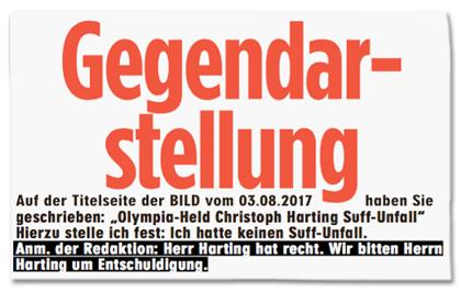 Ausriss von der Bild-Titelseite - Gegendarstellung - Auf der Titelseite der BILD vom 03.08.2017 haben Sie geschrieben: Olympia-Held Christoph Harting Suff-Unfall - Hierzu stelle ich fest: Ich hatte keinen Suff-Unfall. Anmerkung der Redaktion: Herr Harting hat recht. Wir bitten Herrn Harting um Entschuldigung.
