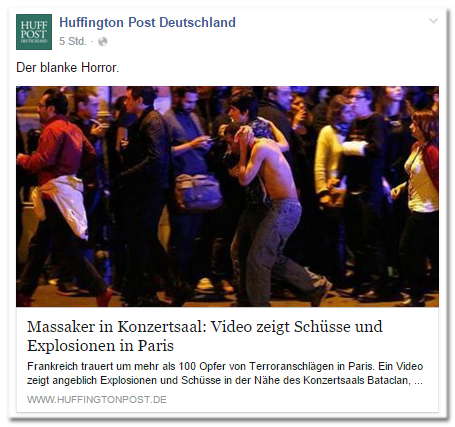 Facebook-Post der Huffington Post Deutschland: Der blanke Horror. - Massaker in Konzertsaal: Video zeigt Schüsse und Explosionen in Paris