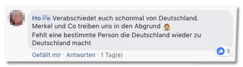 Screenshot eines Facebook-Kommentars - Verabschiedet euch schon mal von Deutschland. Merkel und Co treiben uns in den Abgrund. Fehlt eine bestimmte Person, die Deutschland wieder zu Deutschland macht.