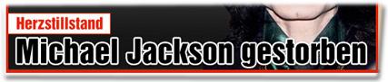 Herzstillstand: Michael Jackson gestorben