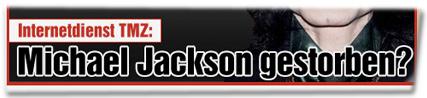 Internetdienst TMZ: Michael Jackson gestorben?