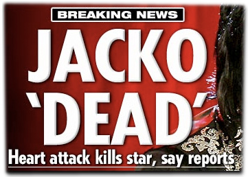 Breaking news: Jacko 'dead' Heart attack kills star, say reports