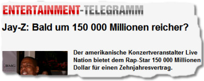Jay-Z: Bald um 150 000 Millionen reicher? - Der amerikanische Konzertveranstalter Live Nation bietet dem Rap-Star 150 000 Millionen Dollar für einen Zehnjahresvertrag.