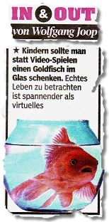 Kindern sollte man statt Video-Spielen einen Goldfisch im Glas schenken. Echtes Leben zu betrachten ist spannender als virtuelles