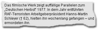 """Das filmische Werk zeigt auffällige Parallelen zum """"Deutschen Herbst"""" 1977: In dem Jahr entführten RAF-Terroristen Arbeitgeberpräsident Hanns-Martin Schleyer (...), hielten ihn wochenlang gefangen – und ermordeten ihn."""