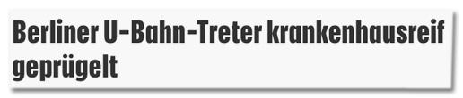 Screenshot krone.at - Berliner U-Bahn-Treter krankenhausreif geprügelt