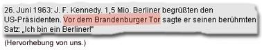 """26. Juni 1963: J. F. Kennedy. 1,5 Mio. Berliner begrüßten den US-Präsidenten. Vor dem Brandenburger Tor sagte er seinen berühmten Satz: """"Ich bin ein Berliner!"""""""