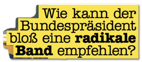 Ausriss Bild-Zeitung - Wie kann der Bundespräsident bloß eine radikale Band empfehlen?