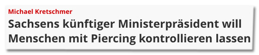 Screenshot Focus Online - Michael Kretschmer - Sachsens künftiger Ministerpräsident will Menschen mit Piercing kontrollieren lassen