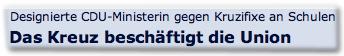 Designierte CDU-Ministerin gegen Kruzifixe an Schulen: Das Kreuz beschäftigt die Union