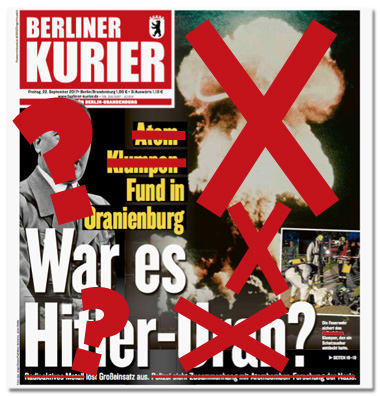 Ausriss der Titelseite des Berliner Kuriers, allerdings mit Korrekturen von uns - Durchgestichen sind Atom, Uran, radioaktives Material, Polizei sieht Zusammenhang mit Atombomben-Forschung der Nazis, der Atompilz, Fragezeichen liegen über dem Foto von Adolf Hitler und dem Namen Hitler