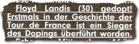 """""""Floyd Landis (30) gedopt! Erstmals in der Geschichte der Tour de France ist ein Sieger des Dopings überführt worden."""""""