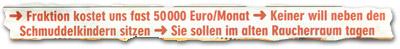 """""""Fraktion kostet uns fast 50000 Euro/Monat - Keiner will neben den Schmuddelkindern sitzen - Sie sollen im alten Raucherraum tagen"""""""