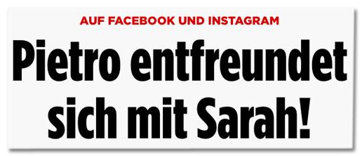 Auf Facebook und Instagram - Pietro entfreundet sich mit Sarah!