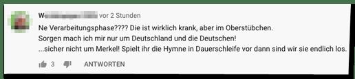 Kommentar auf der Bild-Youtube-Seite - Ne Verarbeitungsphase???? Die ist wirklich krank, aber im Oberstübchen. Sorgen mach ich mir nur um Deutschland und die Deutschen! sicher nicht um Merkel! Spielt ihr die Hymne in Dauerschleife vor dann sind wir sie endlich los.