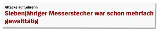 Screenshot Spiegel Online - Attacke auf Lehrerin - Siebenjähriger Messerstecher war schon mehrfach gewalttätig