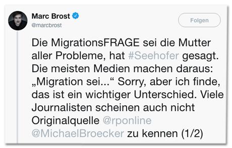 Screenshot eines Tweets von Marc Brost - Die MigrationsFRAGE sei die Mutter aller Probleme, hat Seehofer gesagt. Die meisten Medien machen daraus: Migration sei. Sorry, aber ich finde, das ist ein wichtiger Unterschied. Viele Journalisten scheinen auch nicht Originalquelle zu kennen