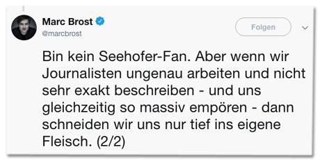 Screenshot eines weiteren Tweets von Marc Brost - Bin kein Seehofer-Fan. Aber wenn wir Journalisten ungenau arbeiten und nicht sehr exakt beschreiben - und uns gleichzeitig so massiv empören - dann schneiden wir uns nur tief ins eigene Fleisch.