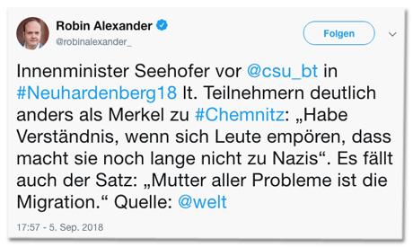 Screenshot eines Tweets von Robin Alexander - Innenminister Seehofer vor CSU-Bundestagsfraktion in Neuhardenberg laut Teilnehmern deutlich anders als Merkel zu Chemnitz: Habe Verständnis, wenn sich Leute empören, dass macht sie noch lange nicht zu Nazis. Es fällt auch der Satz: Mutter aller Probleme ist die Migration.