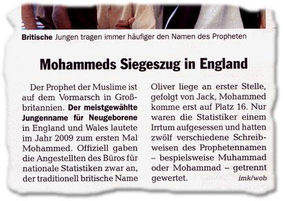 Mohammeds Siegeszug in England. Der Prophet der Muslime ist auf dem Vormarsch in Großbritannien. Der meistgewählte Jungenname für Neugeborene in England und Wales lautete im Jahr 2009 zum ersten Mal Mohammed. Offiziell gaben die Angestellten des Büros für nationale Statistiken zwar an, der traditionell britische Name Oliver liege an erster Stelle, gefolgt von Jack, Mohammed komme erst auf Platz 16. Nur waren die Statistiker einem Irrtum aufgesessen und hatten zwölf verschiedene Schreibweisen des Prophetennamen - bespielsweise Muhammad oder Mohammad - getrennt gewertet.