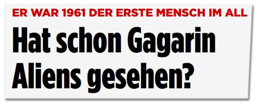 Hat schon Gagarin Aliens gesehen?