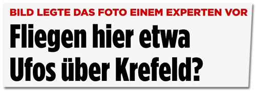 Fliegen hier etwa Ufos über Krefeld?