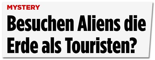 Besuchen Aliens die Erde als Touristen?