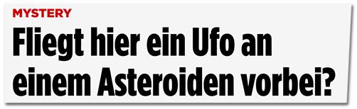 FLiegt hier ein Ufo an einem Asteroiden vorbei?