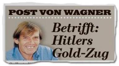 Post von Wagner - Betrifft: Hitlers Gold-Zug