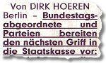 Von Dirk Hoeren. Berlin – Bundestagsabgeordnete und Parteien bereiten den nächsten Griff in die Staatskasse vor: