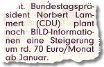 Bundestagspräsident Norbert Lammert (CDU) plant nach BILD-Informationen eine Steigerung um rd. 70 Euro/Monat ab Januar.