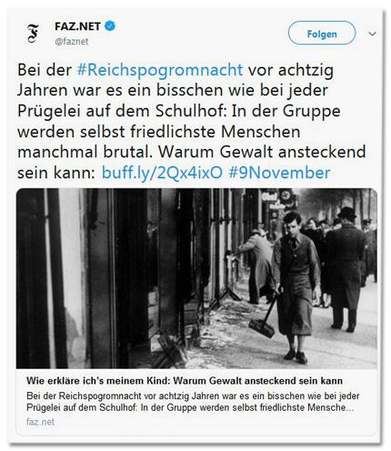 Screenshot eines Tweets von FAZ.net - Bei der Reichspogromnacht vor achtzig Jahren war es ein bisschen wie bei jeder Prügelei auf dem Schulhof: In der Gruppe werden selbst friedlichste Menschen manchmal brutal. Warum Gewalt ansteckend sein kann