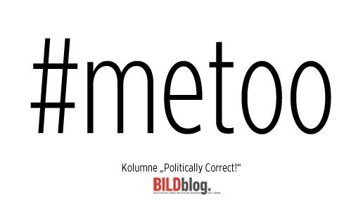 #metoo - Politically Correct - Die BILDblog-Kolumne