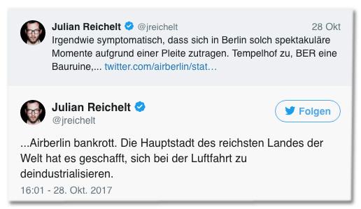 Screenshot eines Tweets von Julian Reichelt - Irgendwie symptomatisch, dass sich in Berlin solch spektakuläre Momente aufgrund einer Pleite zutragen. Tempelhof zu, BER eine Bauruine, Airberlin bankrott. Die Hauptstadt des reichsten Landes der Welt hat es geschafft, sich bei der Luftfahrt zu deindustrialisieren.
