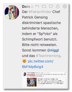Screenshot eines Tweets von Dora Gezwitscher - Der Faktenfinder Chef Patrick Gensing diskriminiert spastisch behinderte Menschen, indem er Spacko als Schimpfwort benutzt. Bitte nicht retweeten. Sonst kommen Niggi und das Team Gensing