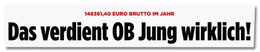 Screenshot Bild.de - 148361,40 Euro brutto im Jahr - Das verdient OB Jung wirklich!