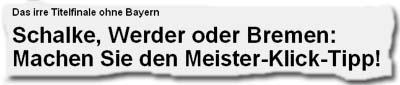 """""""Das irre Titelfinale ohne Bayern - Schalke, Werder oder Bremen: Machen Sie den Meister-Klick-Tipp!"""""""