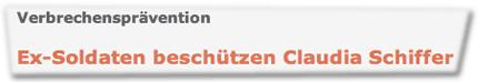 Verbrechensprävention: Ex-Soldaten beschützen Claudia Schiffer