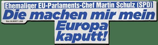 Ausriss Bild-Zeitung - Ehemaliger EU-Parlaments-Chef Martin Schulz (SPD) - Die machen mir mein Europa kaputt!