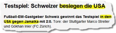 Testspiel: Schweizer besiegen die USA. Fußball-EM-Gastgeber Schweiz gewinnt das Testspiel in den USA gegen Jamaika mit 2:0.