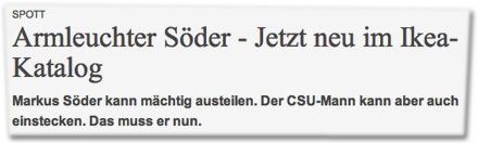 Armleuchter Söder - Jetzt neu im Ikea-Katalog. Markus Söder kann mächtig austeilen. Der CSU-Mann kann aber auch einstecken. Das muss er nun.