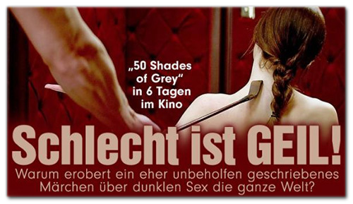 '50 Shades of Grey' in 6 Tagen im Kino - Schlecht ist GEIL! - Warum erobert ein eher unbeholfen geschriebenes Märchen über dunklen Sex die ganze Welt?