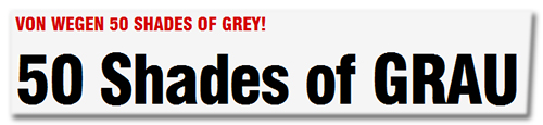 Von wegen 50 Shades of Grey! - 50 Shades of GRAU